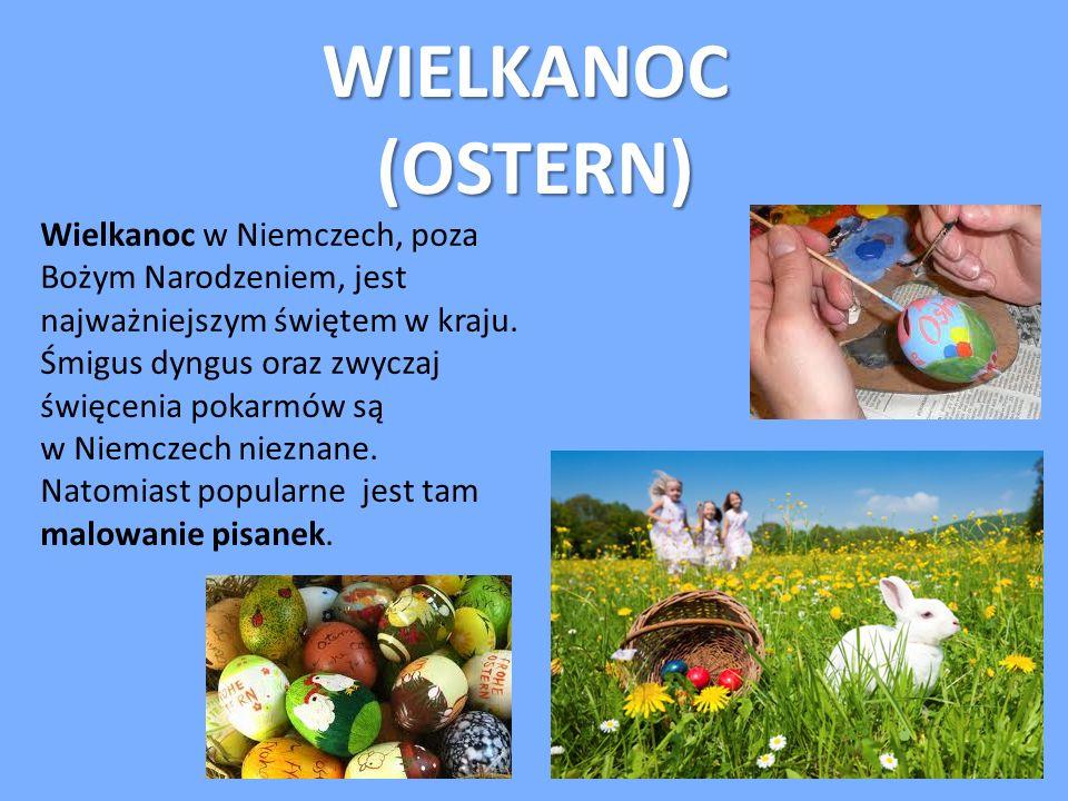 WIELKANOC(OSTERN) Wielkanoc w Niemczech, poza Bożym Narodzeniem, jest najważniejszym świętem w kraju. Śmigus dyngus oraz zwyczaj święcenia pokarmów są