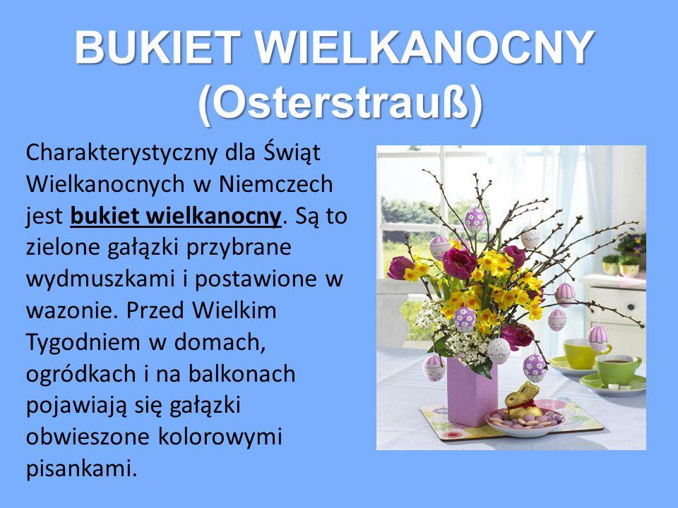 BUKIET WIELKANOCNY (Osterstrauß) Charakterystyczny dla Świąt Wielkanocnych w Niemczech jest bukiet wielkanocny. Są to zielone gałązki przybrane wydmus