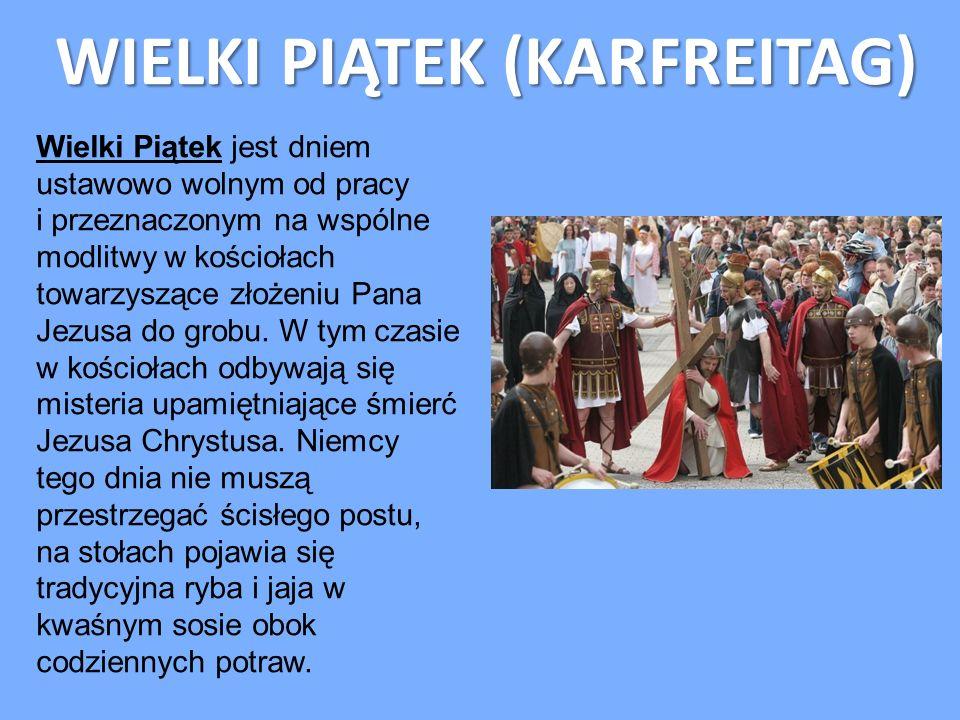 WIELKI PIĄTEK (KARFREITAG) Wielki Piątek jest dniem ustawowo wolnym od pracy i przeznaczonym na wspólne modlitwy w kościołach towarzyszące złożeniu Pa