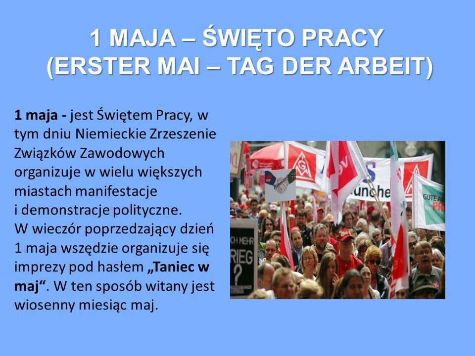 1 MAJA – ŚWIĘTO PRACY (ERSTER MAI – TAG DER ARBEIT) 1 maja - jest Świętem Pracy, w tym dniu Niemieckie Zrzeszenie Związków Zawodowych organizuje w wie