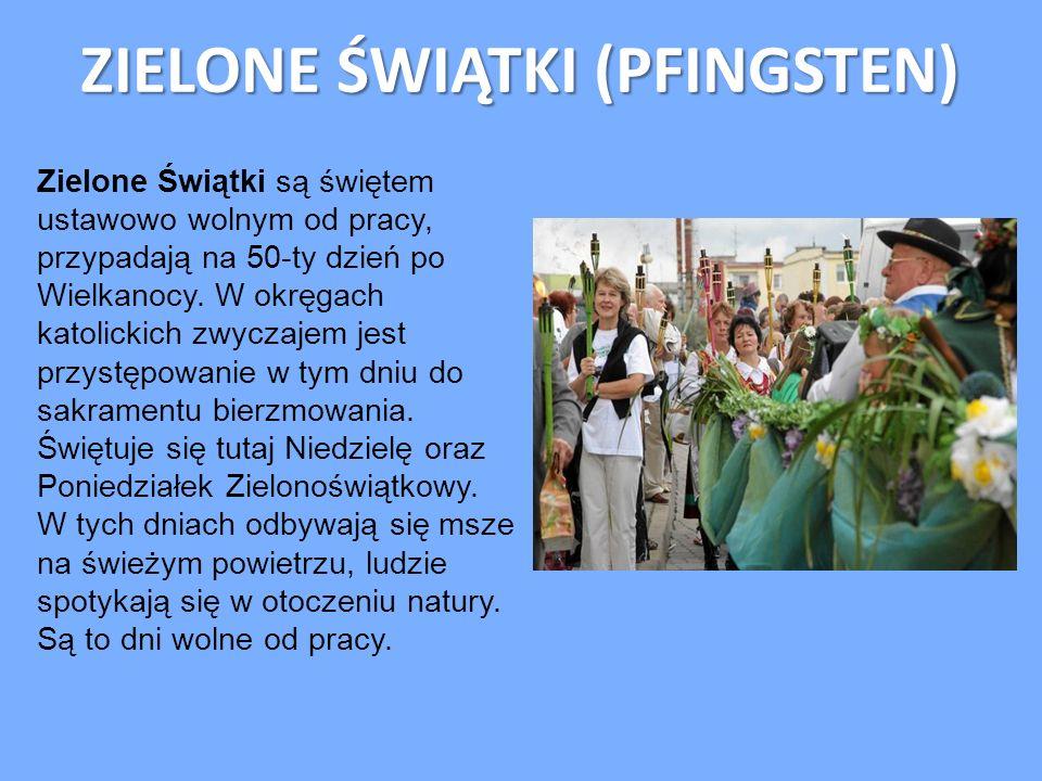 ZIELONE ŚWIĄTKI (PFINGSTEN) Zielone Świątki są świętem ustawowo wolnym od pracy, przypadają na 50-ty dzień po Wielkanocy. W okręgach katolickich zwycz