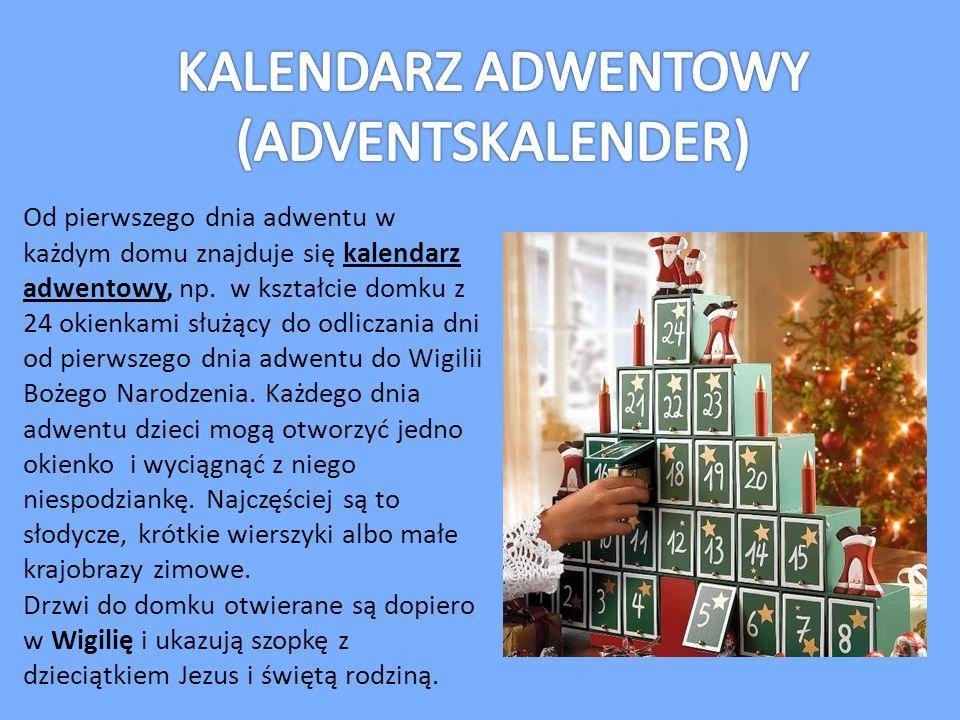 Od pierwszego dnia adwentu w każdym domu znajduje się kalendarz adwentowy, np. w kształcie domku z 24 okienkami służący do odliczania dni od pierwszeg