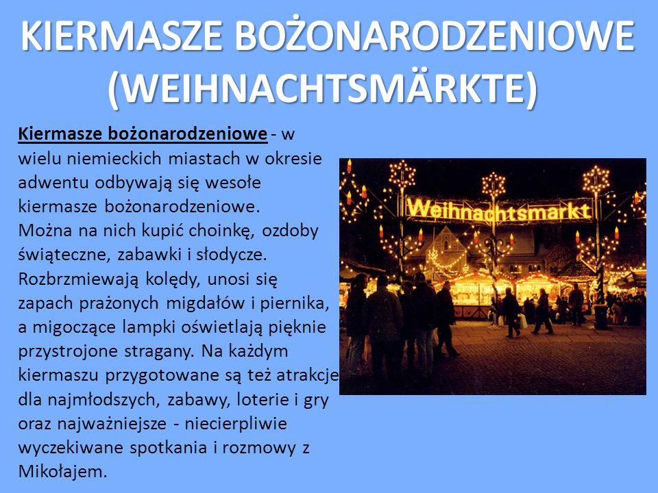 Kiermasze bożonarodzeniowe - w wielu niemieckich miastach w okresie adwentu odbywają się wesołe kiermasze bożonarodzeniowe. Można na nich kupić choink