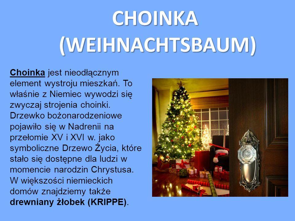 CHOINKA(WEIHNACHTSBAUM) Choinka jest nieodłącznym element wystroju mieszkań. To właśnie z Niemiec wywodzi się zwyczaj strojenia choinki. Drzewko bożon