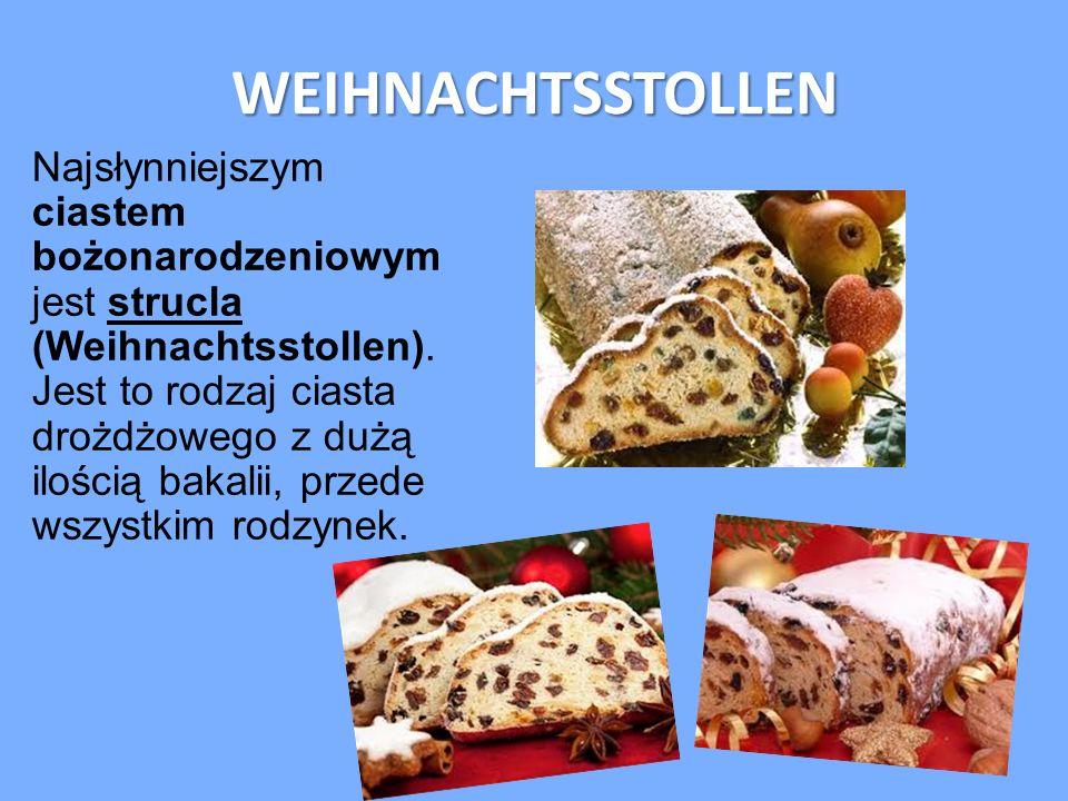WEIHNACHTSSTOLLEN Najsłynniejszym ciastem bożonarodzeniowym jest strucla (Weihnachtsstollen). Jest to rodzaj ciasta drożdżowego z dużą ilością bakalii