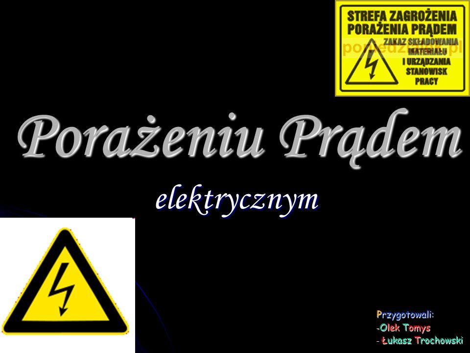 Porażeniu Prądem elektrycznym Przygotowali: - Olek Tomys - Łukasz Trochowski