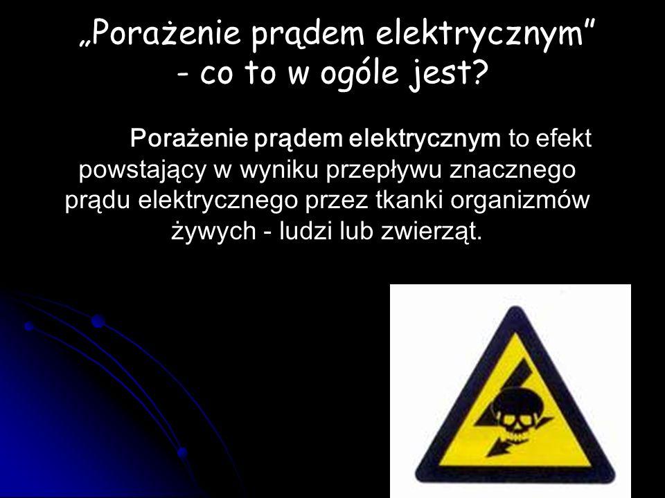 """""""Porażenie prądem elektrycznym"""" - co to w ogóle jest? Porażenie prądem elektrycznym to efekt powstający w wyniku przepływu znacznego prądu elektryczne"""