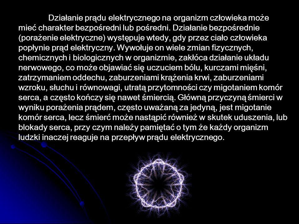Działanie prądu elektrycznego na organizm człowieka może mieć charakter bezpośredni lub pośredni. Działanie bezpośrednie (porażenie elektryczne) wystę