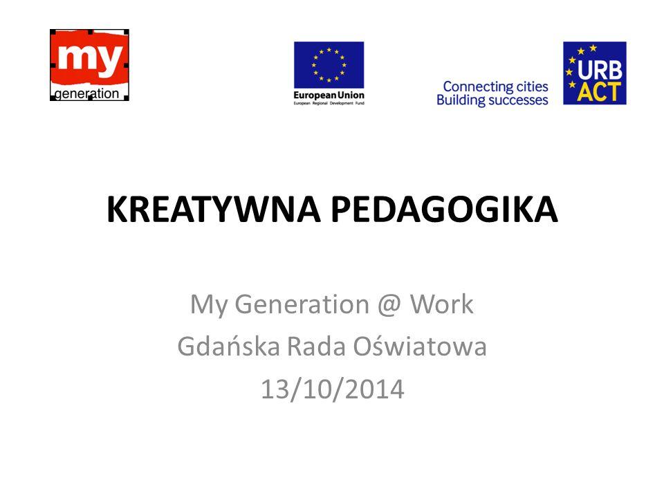 Wydział Rozwoju Społecznego KREATYWNA PEDAGOGIKA My Generation @ Work e-mail: kreatywnapedagogika@gmail.comkreatywnapedagogika@gmail.com