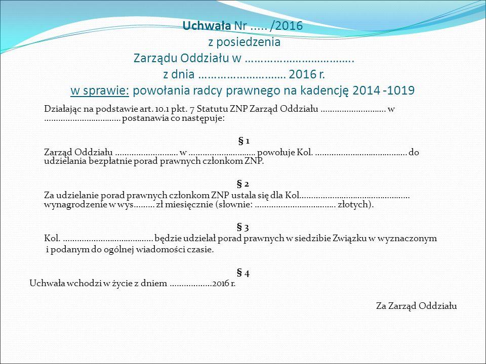 Uchwała Nr..... /2016 z posiedzenia Zarządu Oddziału w …………………………….. z dnia ………………………. 2016 r. w sprawie: powołania radcy prawnego na kadencję 2014 -1