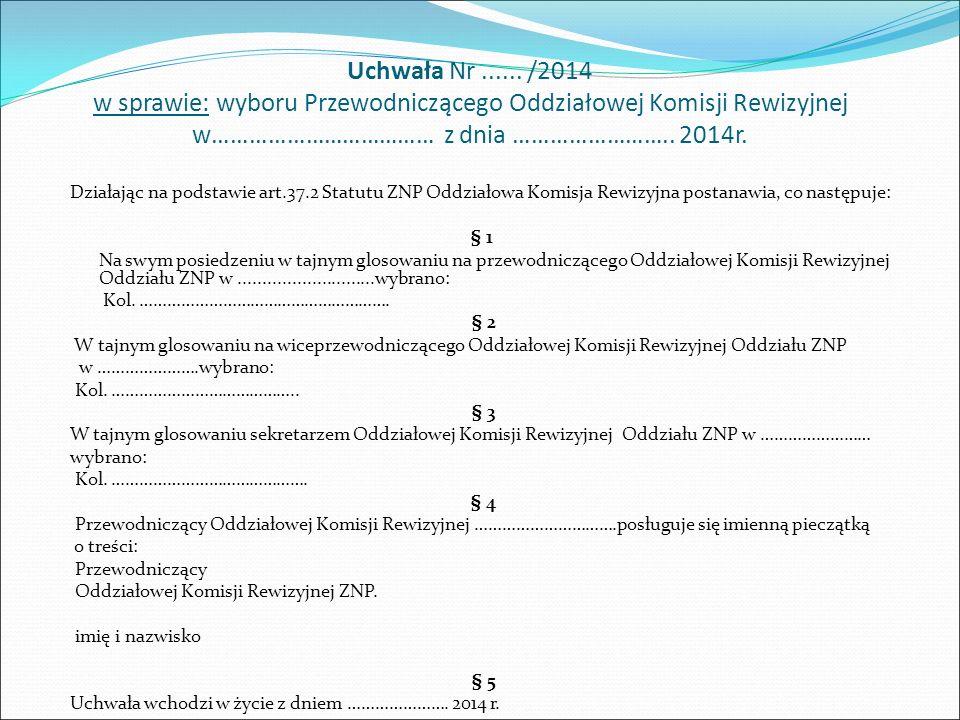 Uchwała Nr...... /2014 w sprawie: wyboru Przewodniczącego Oddziałowej Komisji Rewizyjnej w……………………………… z dnia …………………….. 2014r. Działając na podstawie