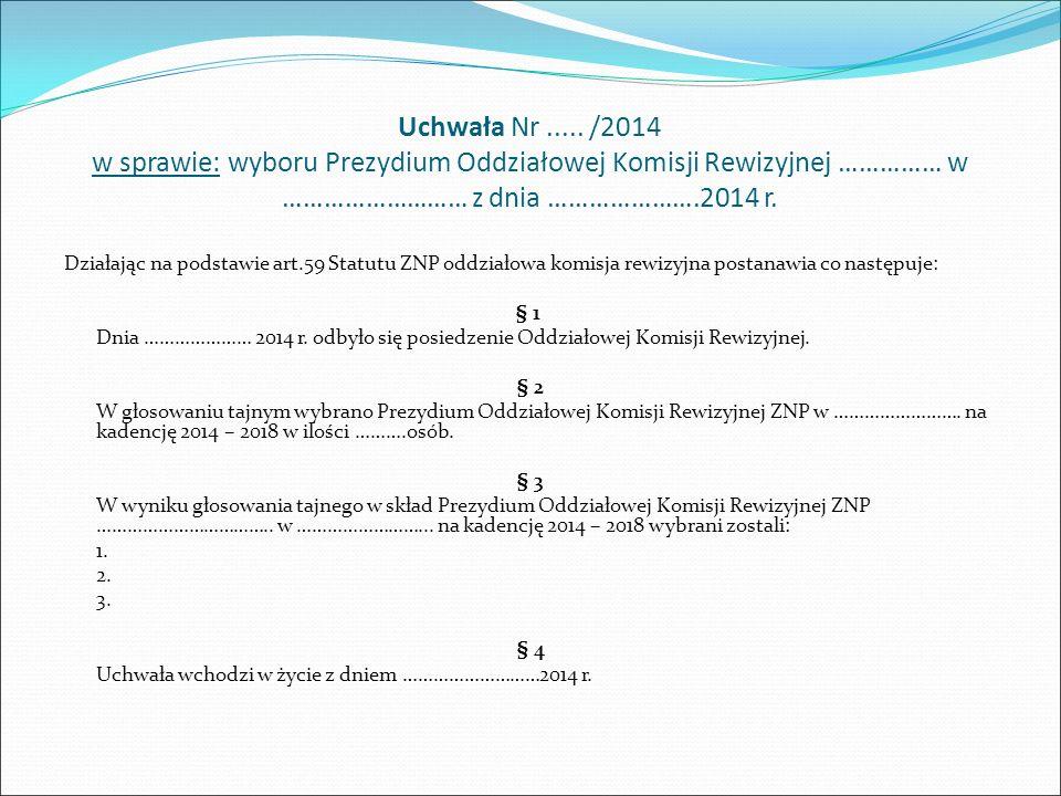 Uchwała Nr..... /2014 w sprawie: wyboru Prezydium Oddziałowej Komisji Rewizyjnej …………… w ……………………… z dnia ………………….2014 r. Działając na podstawie art.5