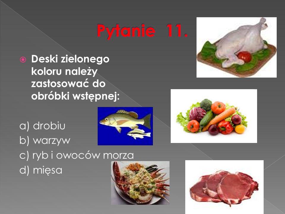  Deski zielonego koloru należy zastosować do obróbki wstępnej: a) drobiu b) warzyw c) ryb i owoców morza d) mięsa