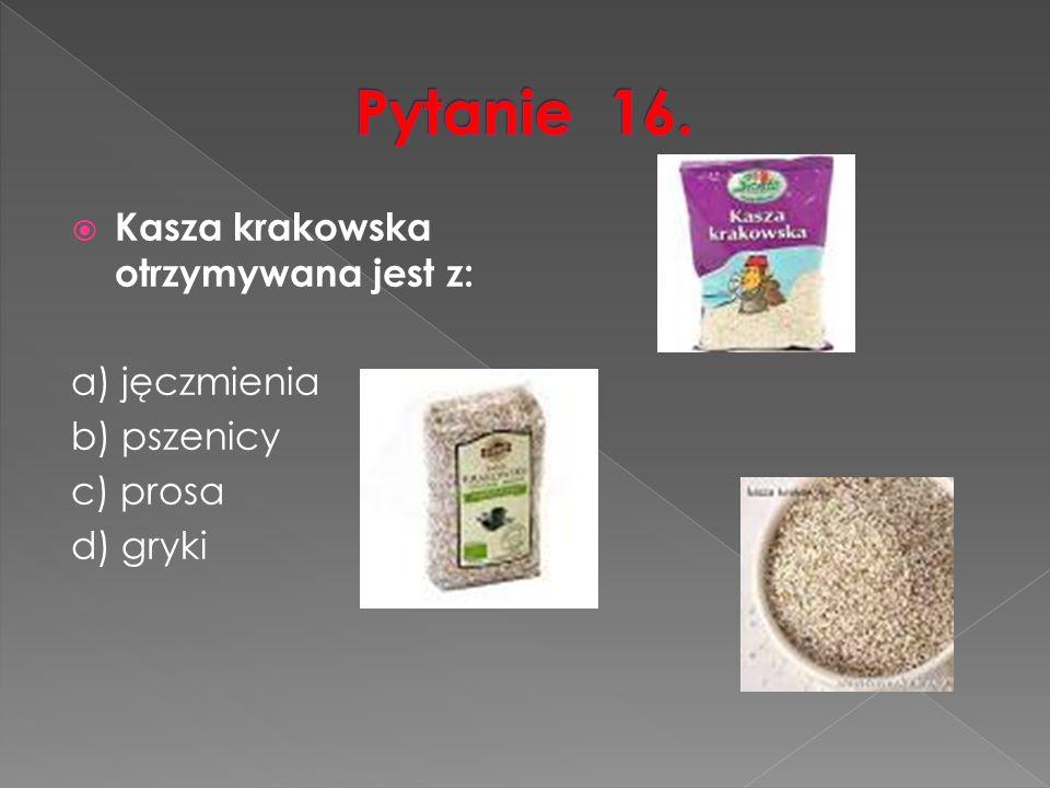  Kasza krakowska otrzymywana jest z: a) jęczmienia b) pszenicy c) prosa d) gryki