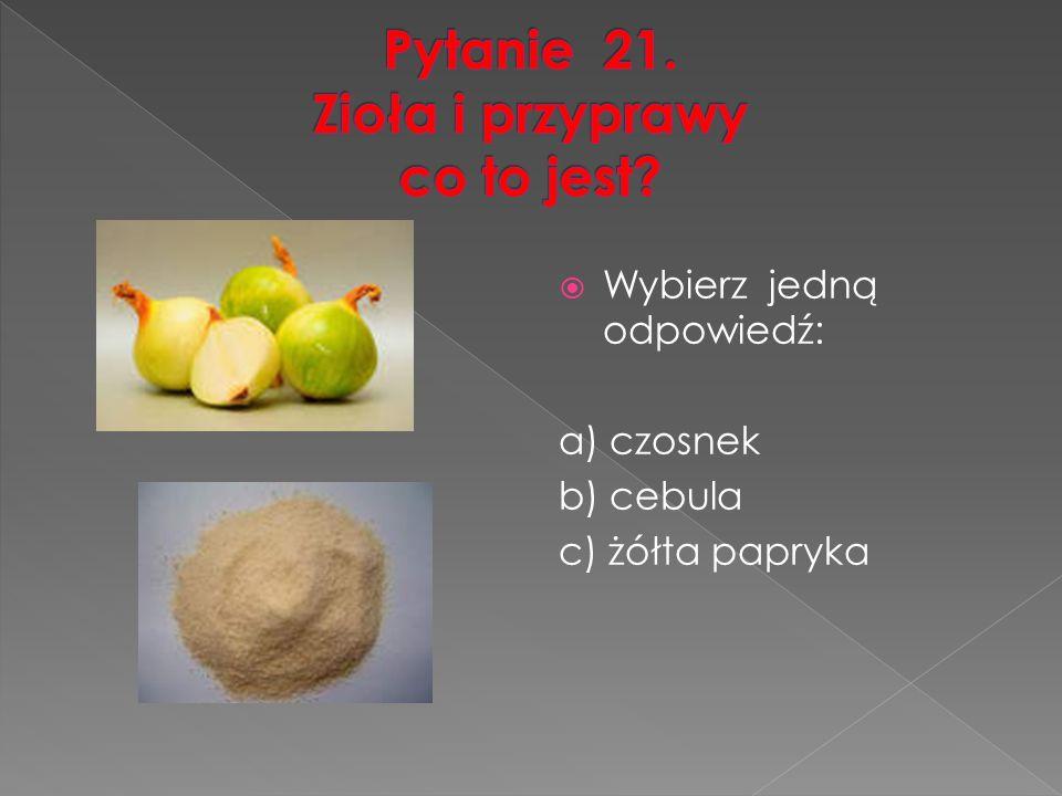  Wybierz jedną odpowiedź: a) czosnek b) cebula c) żółta papryka