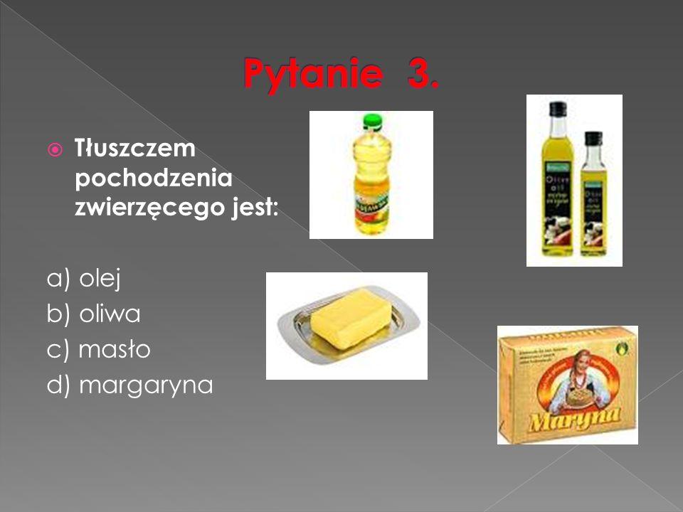  Tłuszczem pochodzenia zwierzęcego jest: a) olej b) oliwa c) masło d) margaryna