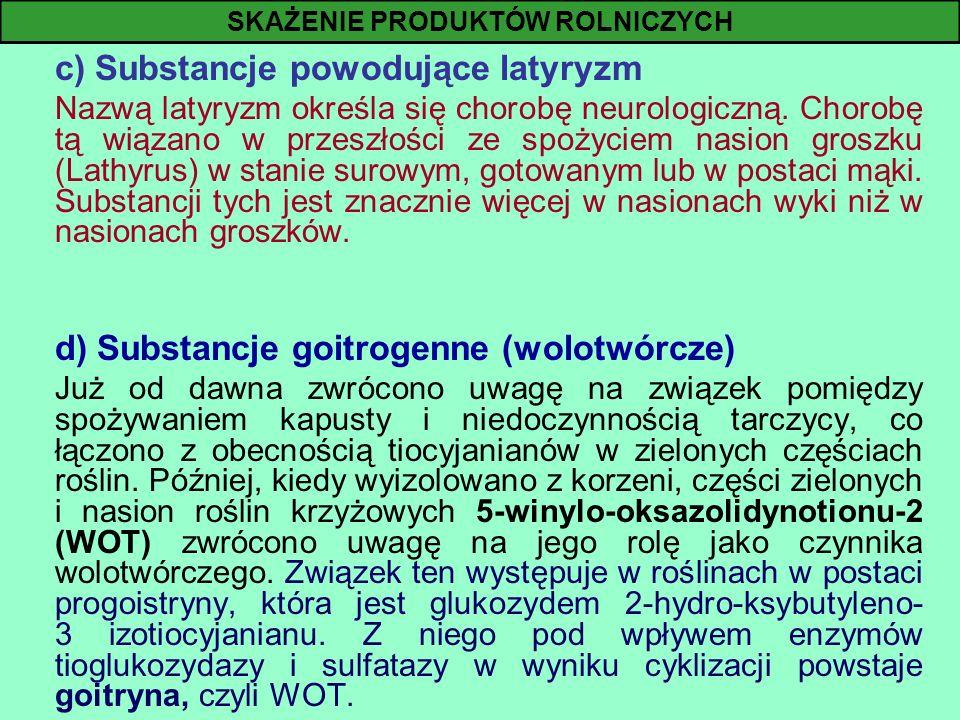 c) Substancje powodujące latyryzm Nazwą latyryzm określa się chorobę neurologiczną. Chorobę tą wiązano w przeszłości ze spożyciem nasion groszku (Lath