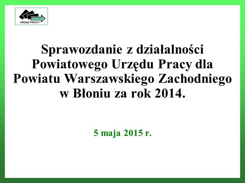 Sprawozdanie z działalności Powiatowego Urzędu Pracy dla Powiatu Warszawskiego Zachodniego w Błoniu za rok 2014.