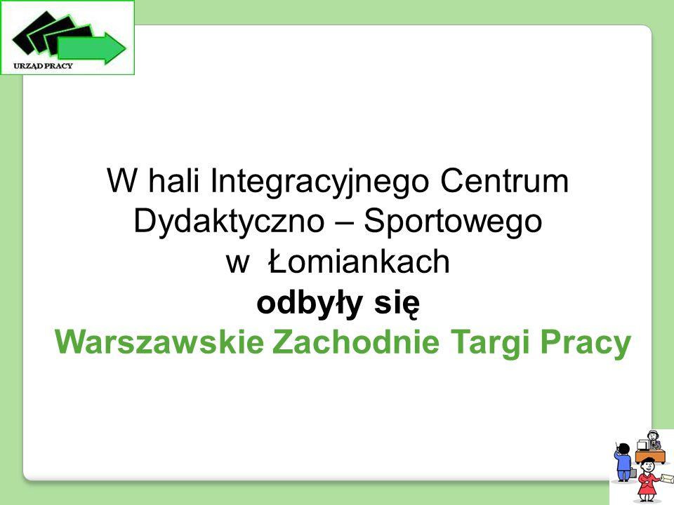 W hali Integracyjnego Centrum Dydaktyczno – Sportowego w Łomiankach odbyły się Warszawskie Zachodnie Targi Pracy