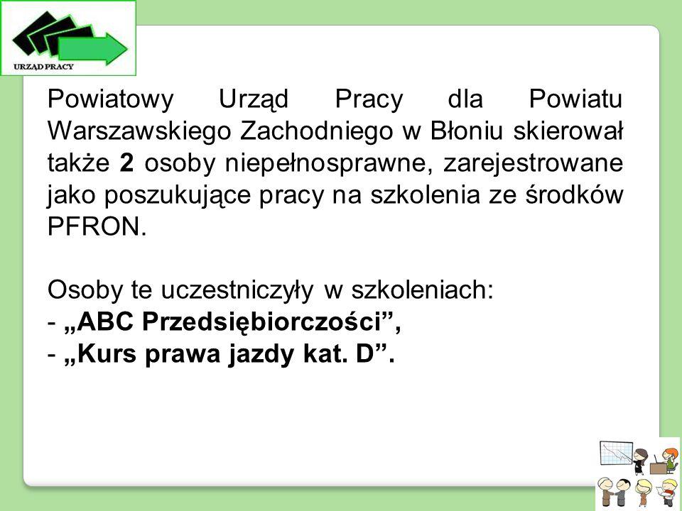 Powiatowy Urząd Pracy dla Powiatu Warszawskiego Zachodniego w Błoniu skierował także 2 osoby niepełnosprawne, zarejestrowane jako poszukujące pracy na szkolenia ze środków PFRON.