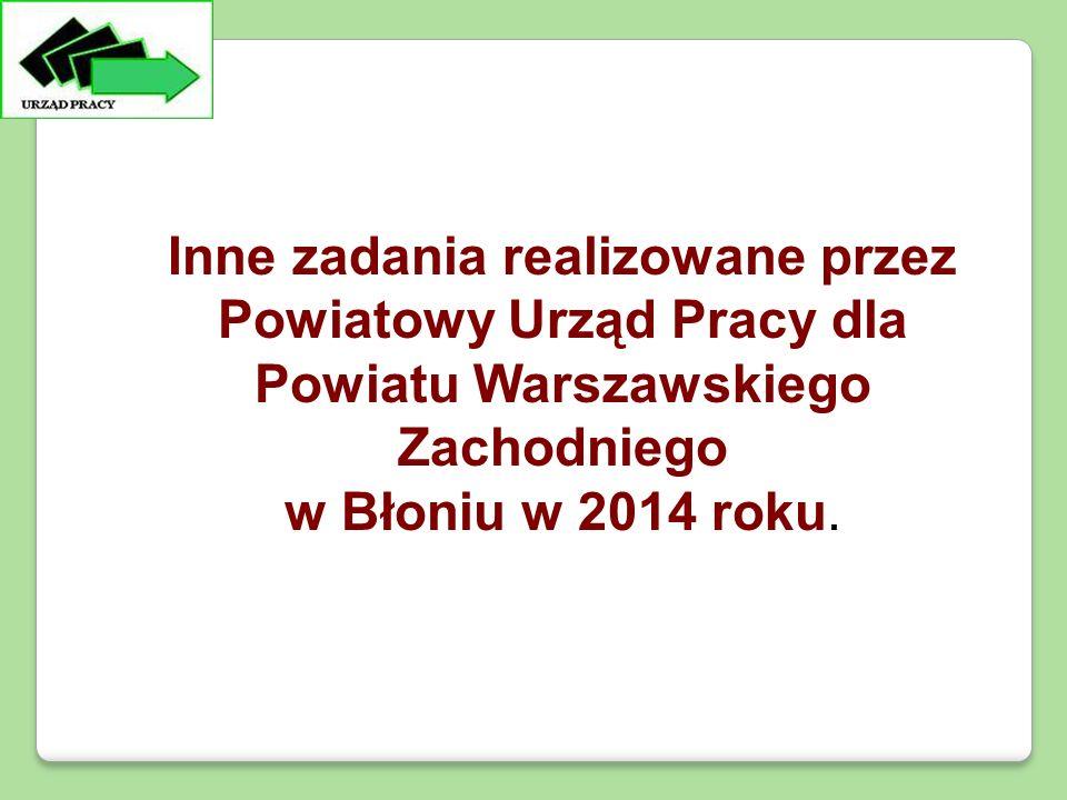 Inne zadania realizowane przez Powiatowy Urząd Pracy dla Powiatu Warszawskiego Zachodniego w Błoniu w 2014 roku.