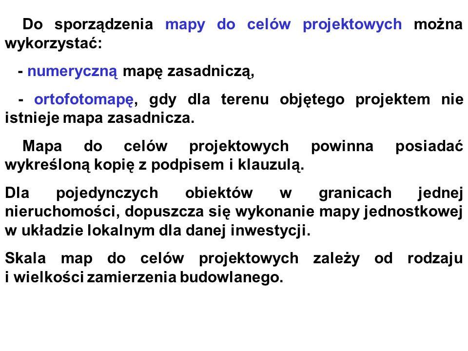 Do sporządzenia mapy do celów projektowych można wykorzystać: - numeryczną mapę zasadniczą, - ortofotomapę, gdy dla terenu objętego projektem nie istnieje mapa zasadnicza.