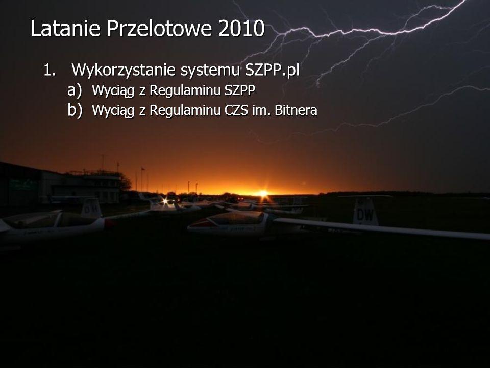 Latanie Przelotowe 2010 1.Wykorzystanie systemu SZPP.pl a) Wyciąg z Regulaminu SZPP b) Wyciąg z Regulaminu CZS im.