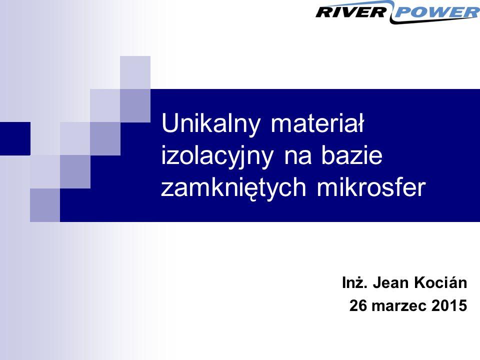 Unikalny materiał izolacyjny na bazie zamkniętych mikrosfer Inż. Jean Kocián 26 marzec 2015