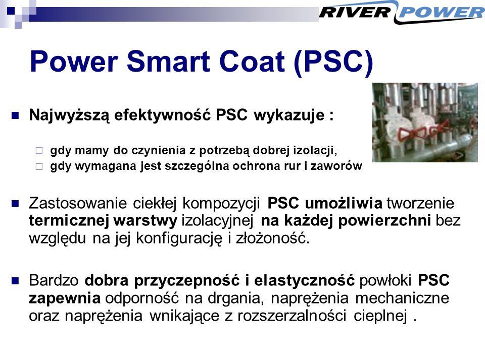 Power Smart Coat (PSC) Najwyższą efektywność PSC wykazuje :  gdy mamy do czynienia z potrzebą dobrej izolacji,  gdy wymagana jest szczególna ochrona rur i zaworów Zastosowanie ciekłej kompozycji PSC umożliwia tworzenie termicznej warstwy izolacyjnej na każdej powierzchni bez względu na jej konfigurację i złożoność.