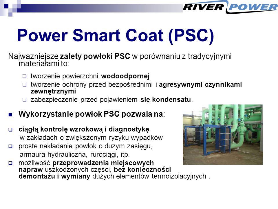Power Smart Coat (PSC) Najważniejsze zalety powłoki PSC w porównaniu z tradycyjnymi materiałami to:  tworzenie powierzchni wodoodpornej  tworzenie ochrony przed bezpośrednimi i agresywnymi czynnikami zewnętrznymi  zabezpieczenie przed pojawieniem się kondensatu.