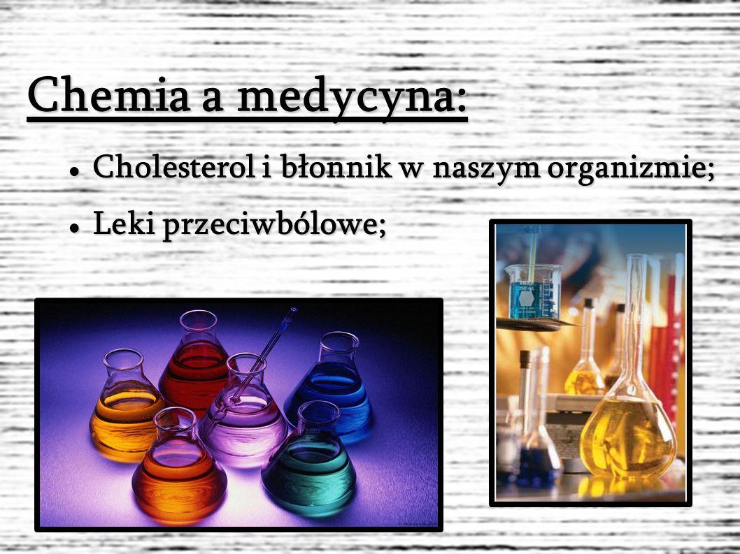 Chemia a medycyna: Cholesterol i błonnik w naszym organizmie; Cholesterol i błonnik w naszym organizmie; Leki przeciwbólowe; Leki przeciwbólowe;