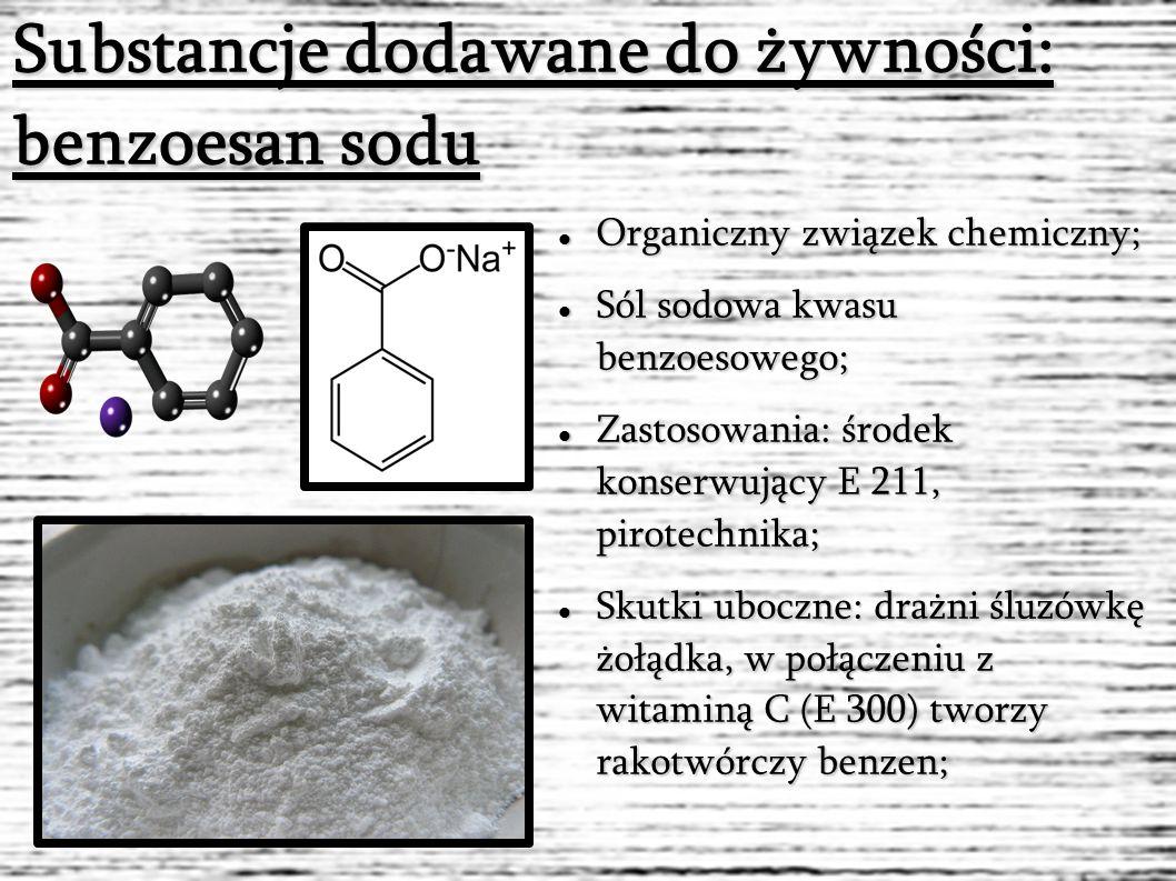Substancje dodawane do żywności: benzoesan sodu Organiczny związek chemiczny; Organiczny związek chemiczny; Sól sodowa kwasu benzoesowego; Sól sodowa kwasu benzoesowego; Zastosowania: środek konserwujący E 211, pirotechnika; Zastosowania: środek konserwujący E 211, pirotechnika; Skutki uboczne: drażni śluzówkę żołądka, w połączeniu z witaminą C (E 300) tworzy rakotwórczy benzen; Skutki uboczne: drażni śluzówkę żołądka, w połączeniu z witaminą C (E 300) tworzy rakotwórczy benzen;