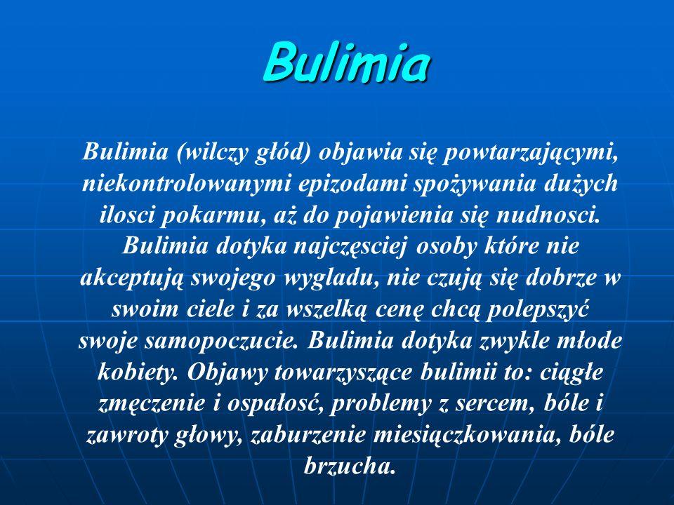 Bulimia Bulimia Bulimia (wilczy głód) objawia się powtarzającymi, niekontrolowanymi epizodami spożywania dużych ilosci pokarmu, aż do pojawienia się nudnosci.