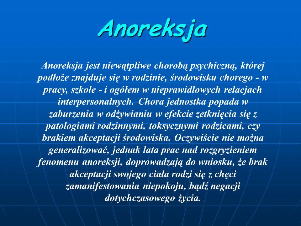 Anoreksja Anoreksja jest niewątpliwe chorobą psychiczną, której podłoże znajduje się w rodzinie, środowisku chorego - w pracy, szkole - i ogółem w nieprawidłowych relacjach interpersonalnych.