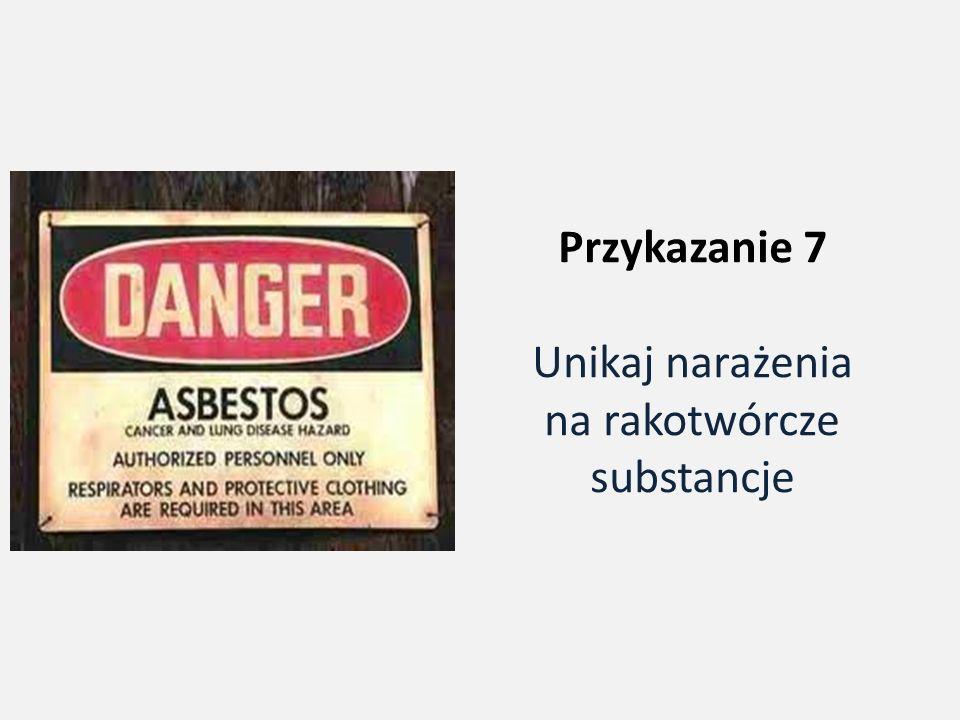 Przykazanie 7 Unikaj narażenia na rakotwórcze substancje