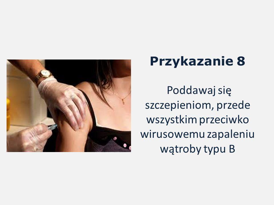 Przykazanie 8 Poddawaj się szczepieniom, przede wszystkim przeciwko wirusowemu zapaleniu wątroby typu B
