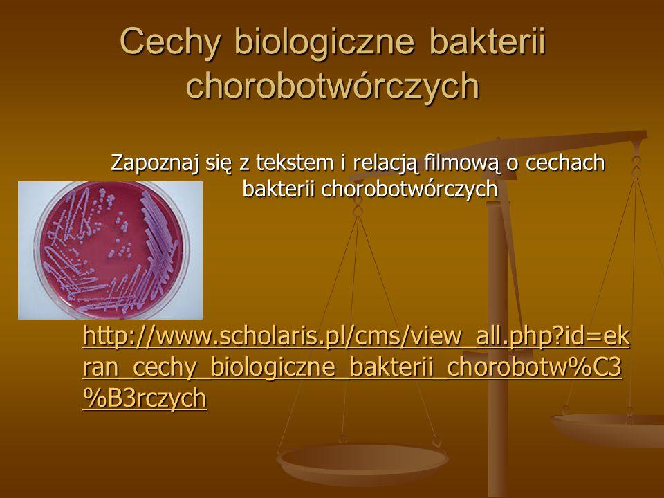 Cechy biologiczne bakterii chorobotwórczych Zapoznaj się z tekstem i relacją filmową o cechach bakterii chorobotwórczych http://www.scholaris.pl/cms/v