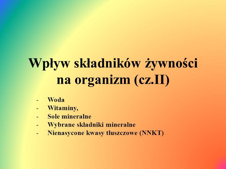 Wpływ składników żywności na organizm (cz.II) -Woda -Witaminy, -Sole mineralne -Wybrane składniki mineralne -Nienasycone kwasy tłuszczowe (NNKT)