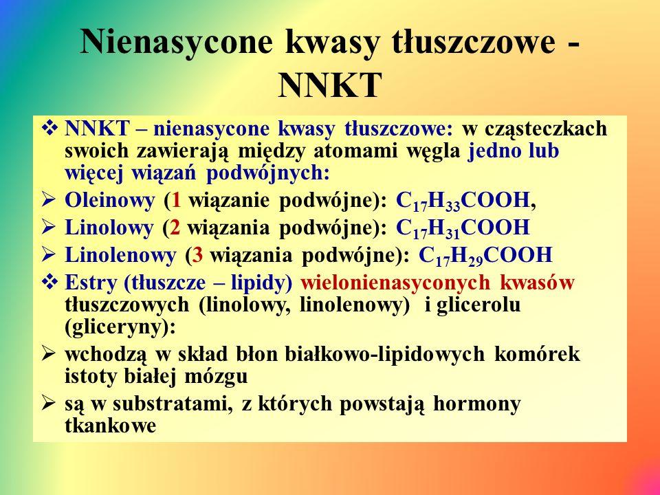 Nienasycone kwasy tłuszczowe - NNKT  NNKT – nienasycone kwasy tłuszczowe: w cząsteczkach swoich zawierają między atomami węgla jedno lub więcej wiązań podwójnych:  Oleinowy (1 wiązanie podwójne): C 17 H 33 COOH,  Linolowy (2 wiązania podwójne): C 17 H 31 COOH  Linolenowy (3 wiązania podwójne): C 17 H 29 COOH  Estry (tłuszcze – lipidy) wielonienasyconych kwasów tłuszczowych (linolowy, linolenowy) i glicerolu (gliceryny):  wchodzą w skład błon białkowo-lipidowych komórek istoty białej mózgu  są w substratami, z których powstają hormony tkankowe