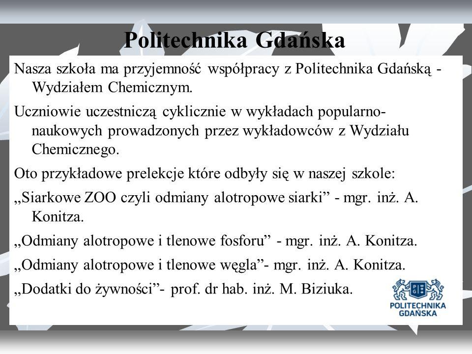 Politechnika Gdańska Nasza szkoła ma przyjemność współpracy z Politechnika Gdańską - Wydziałem Chemicznym.