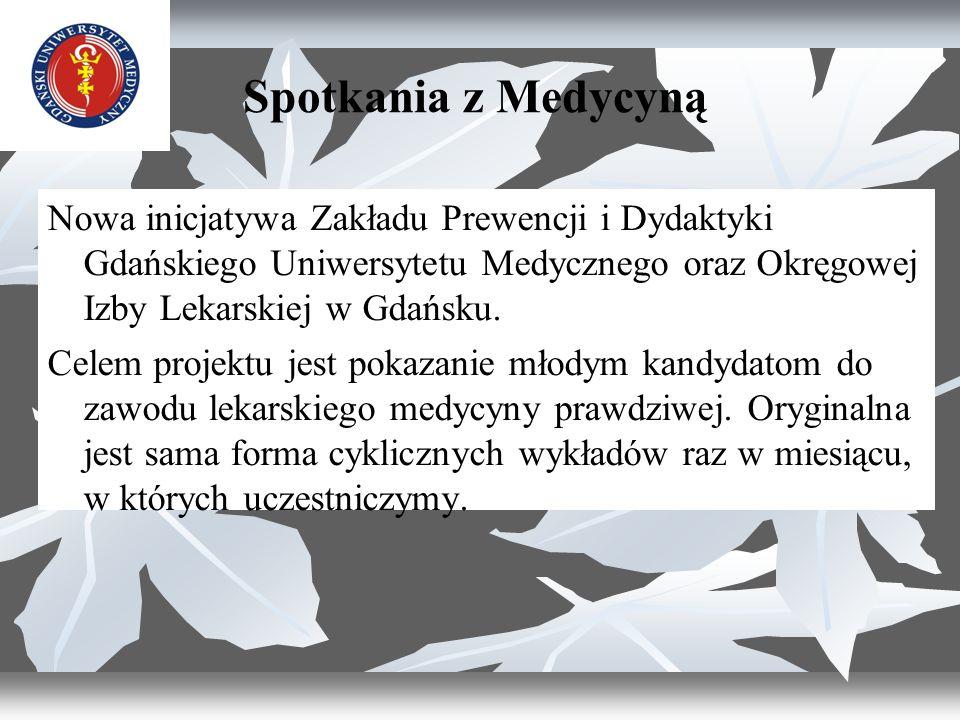 Spotkania z Medycyną Nowa inicjatywa Zakładu Prewencji i Dydaktyki Gdańskiego Uniwersytetu Medycznego oraz Okręgowej Izby Lekarskiej w Gdańsku.