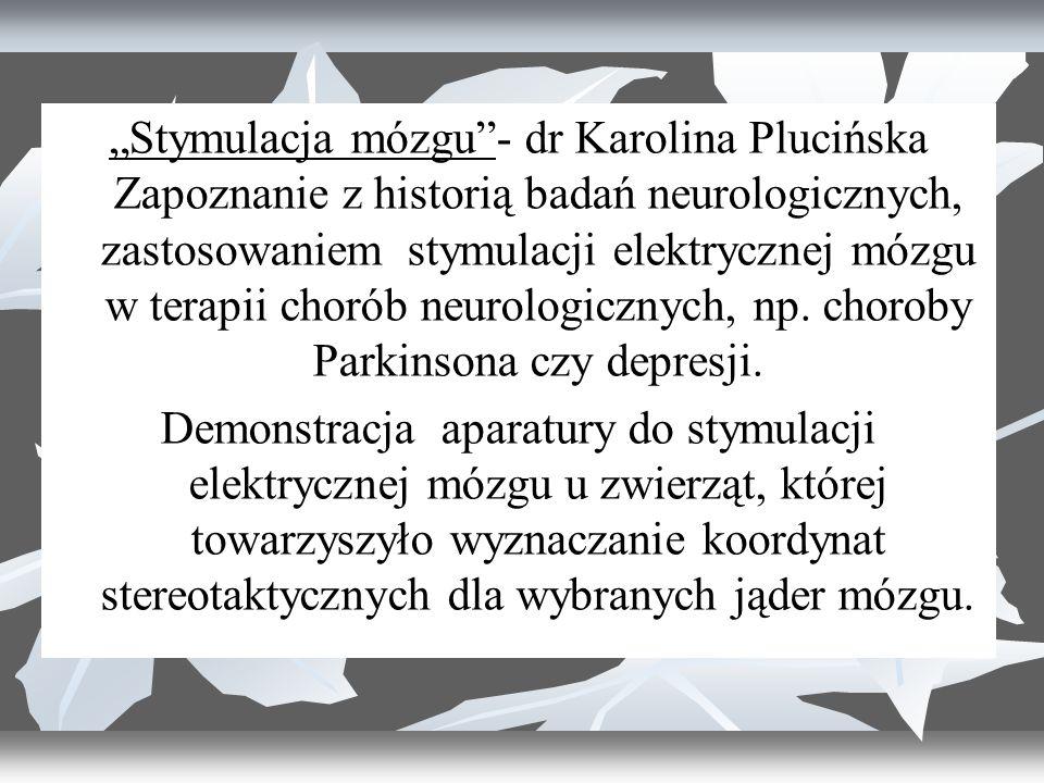 """""""Stymulacja mózgu - dr Karolina Plucińska Zapoznanie z historią badań neurologicznych, zastosowaniem stymulacji elektrycznej mózgu w terapii chorób neurologicznych, np."""