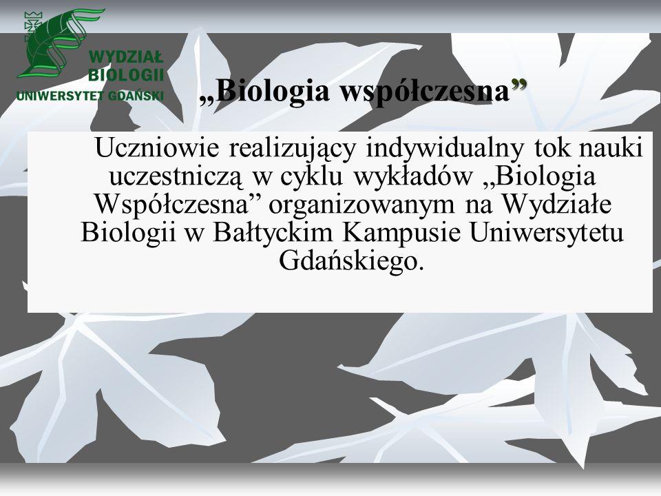 """""""Biologia współczesna Uczniowie realizujący indywidualny tok nauki uczestniczą w cyklu wykładów """"Biologia Współczesna organizowanym na Wydziałe Biologii w Bałtyckim Kampusie Uniwersytetu Gdańskiego."""
