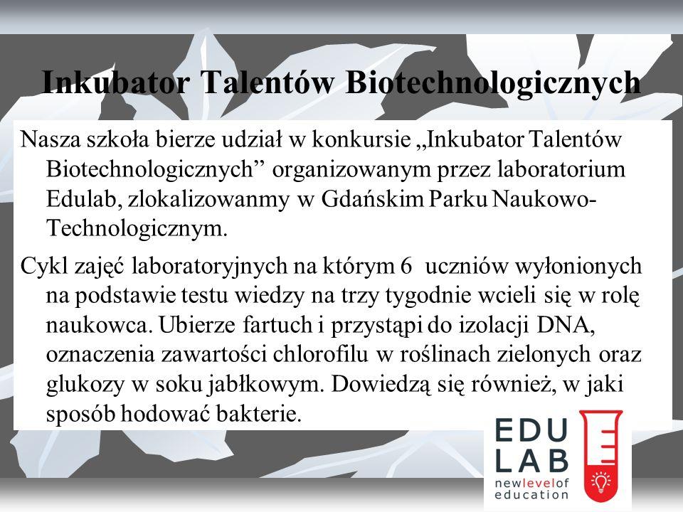"""Inkubator Talentów Biotechnologicznych Nasza szkoła bierze udział w konkursie """"Inkubator Talentów Biotechnologicznych organizowanym przez laboratorium Edulab, zlokalizowanmy w Gdańskim Parku Naukowo- Technologicznym."""