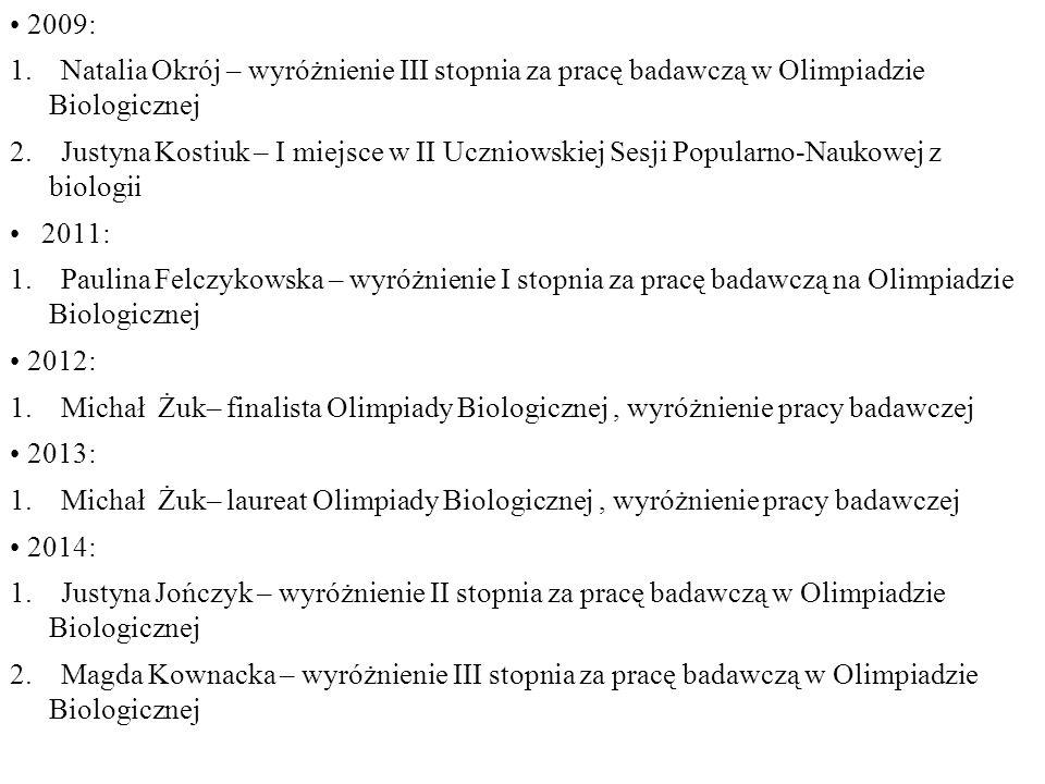 2009: 1. Natalia Okrój – wyróżnienie III stopnia za pracę badawczą w Olimpiadzie Biologicznej 2.