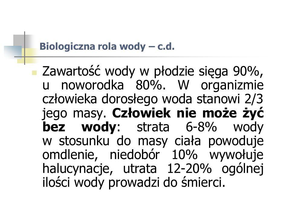 Biologiczna rola wody – c.d. Zawartość wody w płodzie sięga 90%, u noworodka 80%.