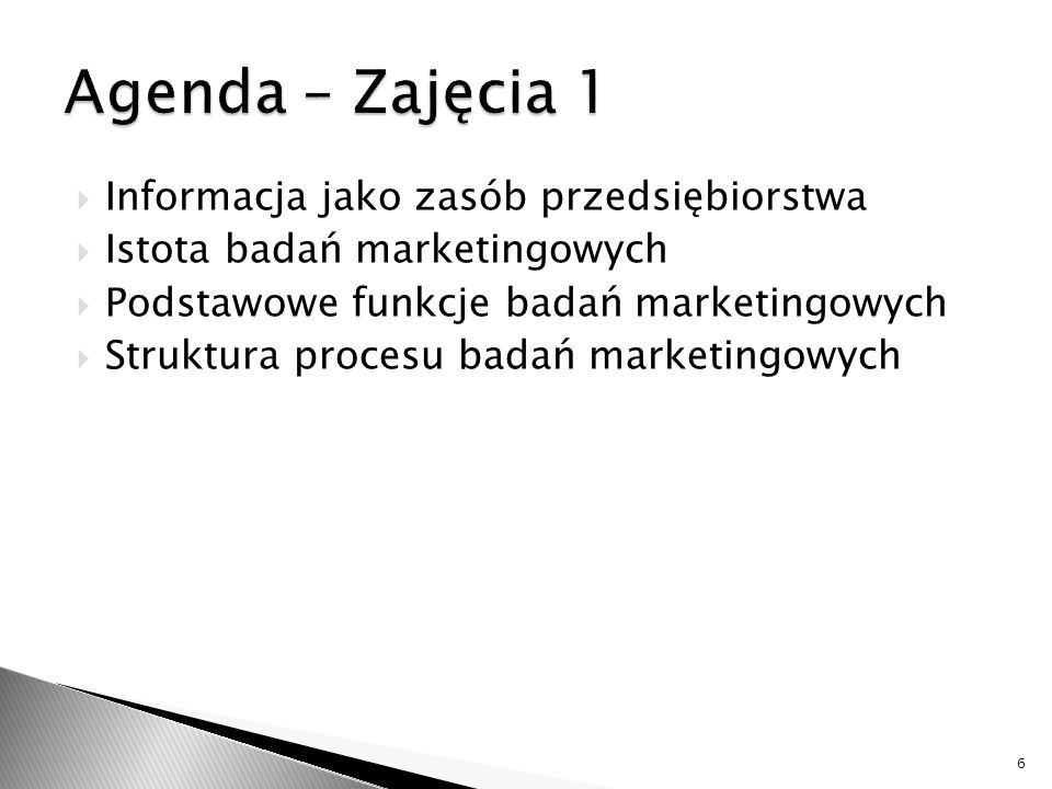  Informacja jako zasób przedsiębiorstwa  Istota badań marketingowych  Podstawowe funkcje badań marketingowych  Struktura procesu badań marketingowych 6