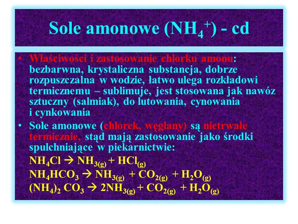 Sole amonowe (NH 4 + ) - cd Właściwości i zastosowanie chlorku amonu: bezbarwna, krystaliczna substancja, dobrze rozpuszczalna w wodzie, łatwo ulega r