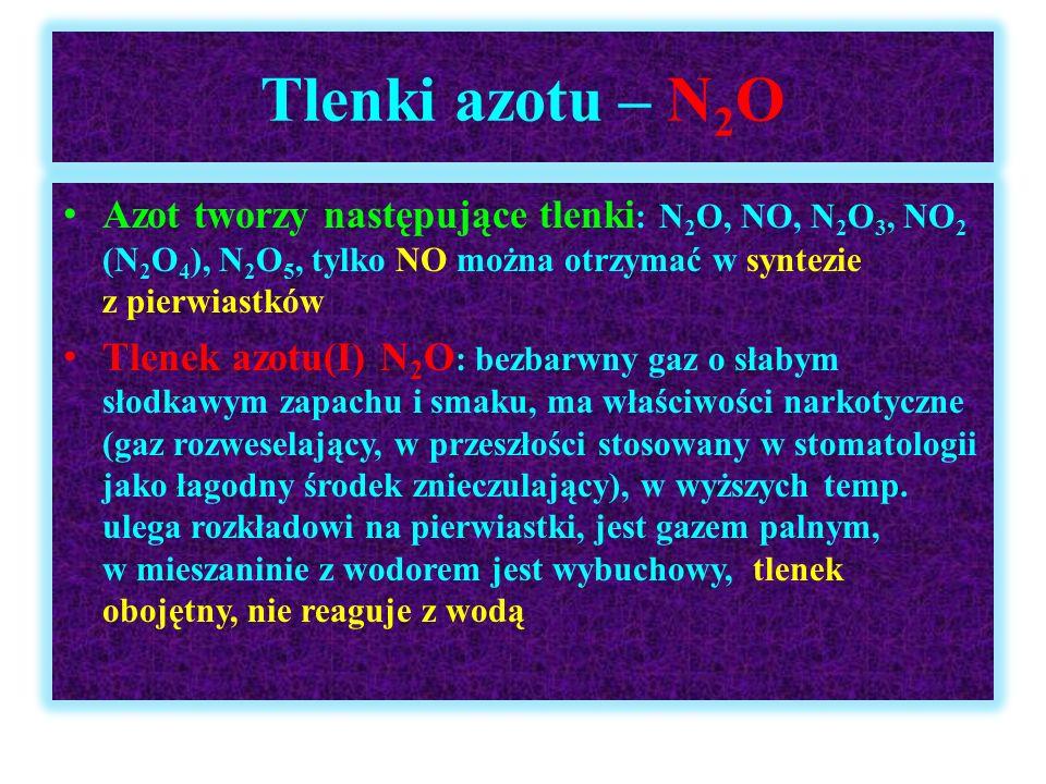 Tlenki azotu – N 2 O Azot tworzy następujące tlenki : N 2 O, NO, N 2 O 3, NO 2 (N 2 O 4 ), N 2 O 5, tylko NO można otrzymać w syntezie z pierwiastków