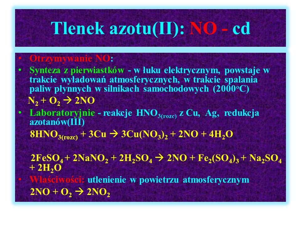 Tlenek azotu(II): NO - cd Otrzymywanie NO : Synteza z pierwiastków - w łuku elektrycznym, powstaje w trakcie wyładowań atmosferycznych, w trakcie spal